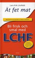 Ät fet mat - bli frisk och smal med LCHF av Lars Erik Litsfeldt