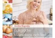 Bakglädje till vardags och fest av Annika Rogneby